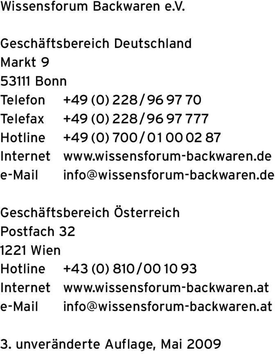 Hotline +49 (0) 700/0 1 00 02 87 Internet www.wissensforum-backwaren.de e-mail info@wissensforum-backwaren.