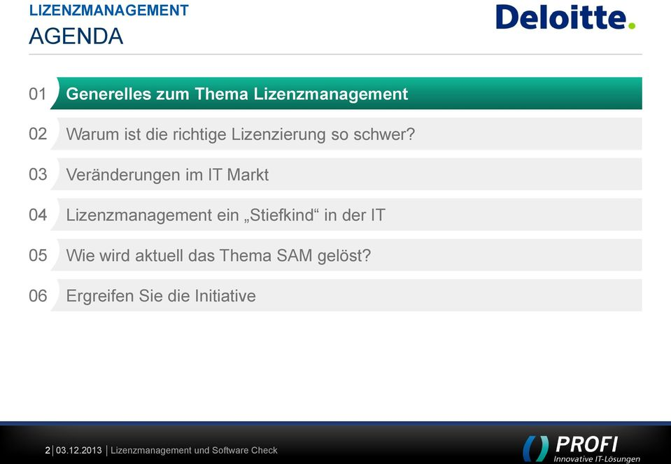 03 Veränderungen im IT Markt 04 Lizenzmanagement ein Stiefkind in der IT