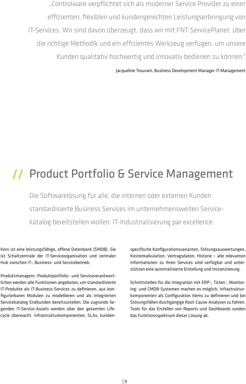Jacqueline Trouvain, Business Development Manager IT-Management // Product Portfolio & Service Management Die Softwarelösung für alle, die internen oder externen Kunden standardisierte Business