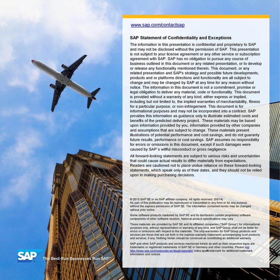 This presentation is not subject to your license agreement or any other service or subscription agreement with SAP.