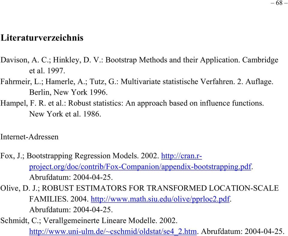; Bootstrapping Regression Models. 2002. http://cran.rproject.org/doc/contrib/fox-companion/appendix-bootstrapping.pdf. Abrufdatum: 2004-04-25. Olive, D. J.