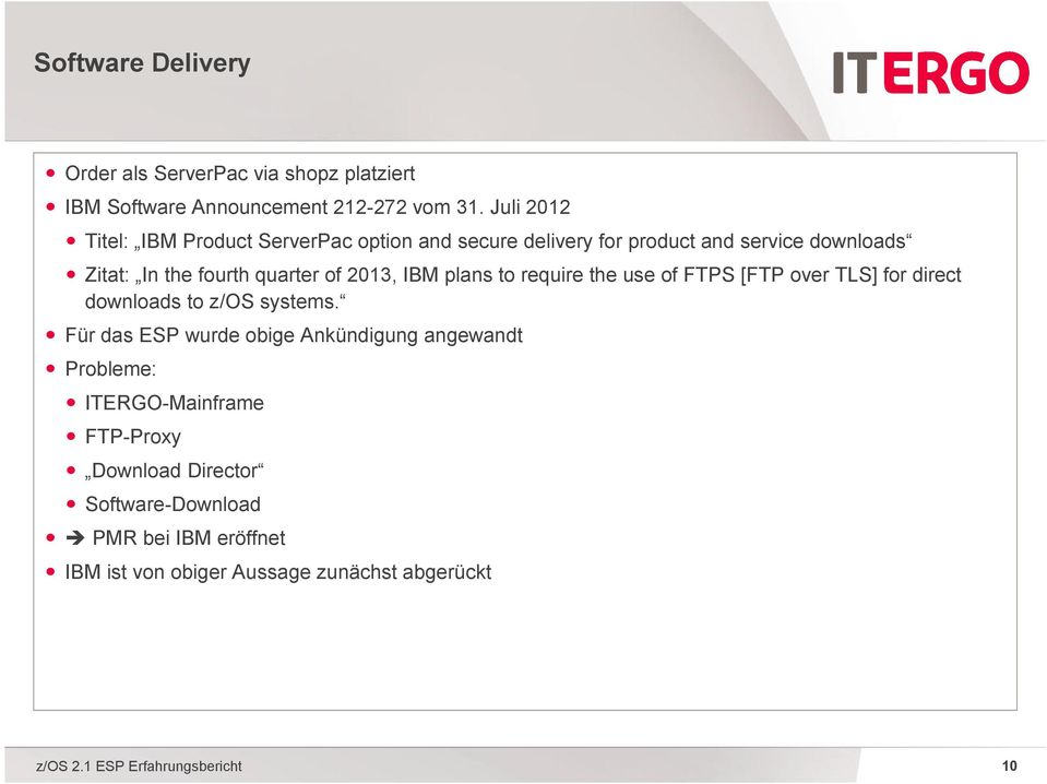 of 2013, IBM plans to require the use of FTPS [FTP over TLS] for direct downloads to z/os systems.