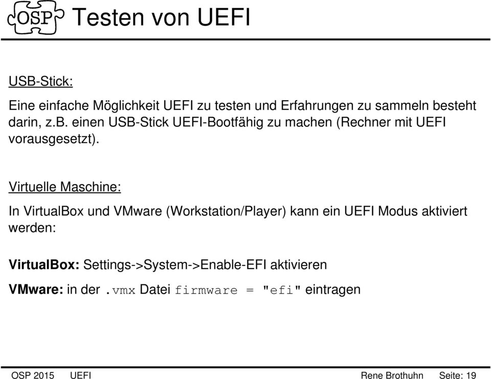 Virtuelle Maschine: In VirtualBox und VMware (Workstation/Player) kann ein UEFI Modus aktiviert werden:
