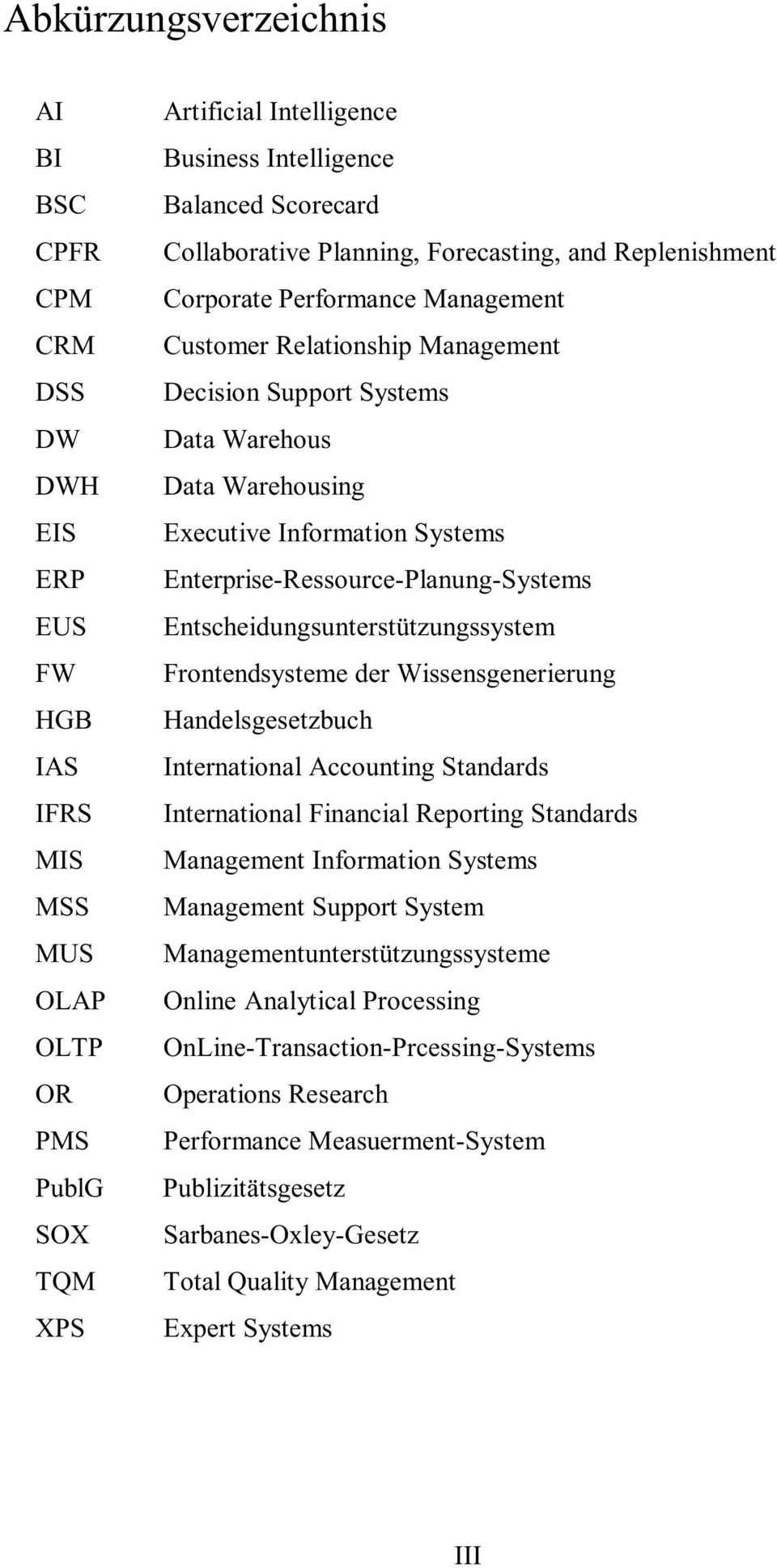 Systems Enterprise-Ressource-Planung-Systems Entscheidungsunterstützungssystem Frontendsysteme der Wissensgenerierung Handelsgesetzbuch International Accounting Standards International Financial