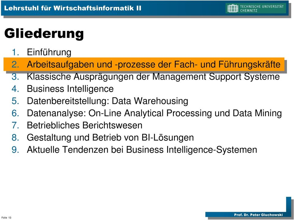 Datenbereitstellung: Data Warehousing 6. Datenanalyse: On-Line Analytical Processing und Data Mining 7.