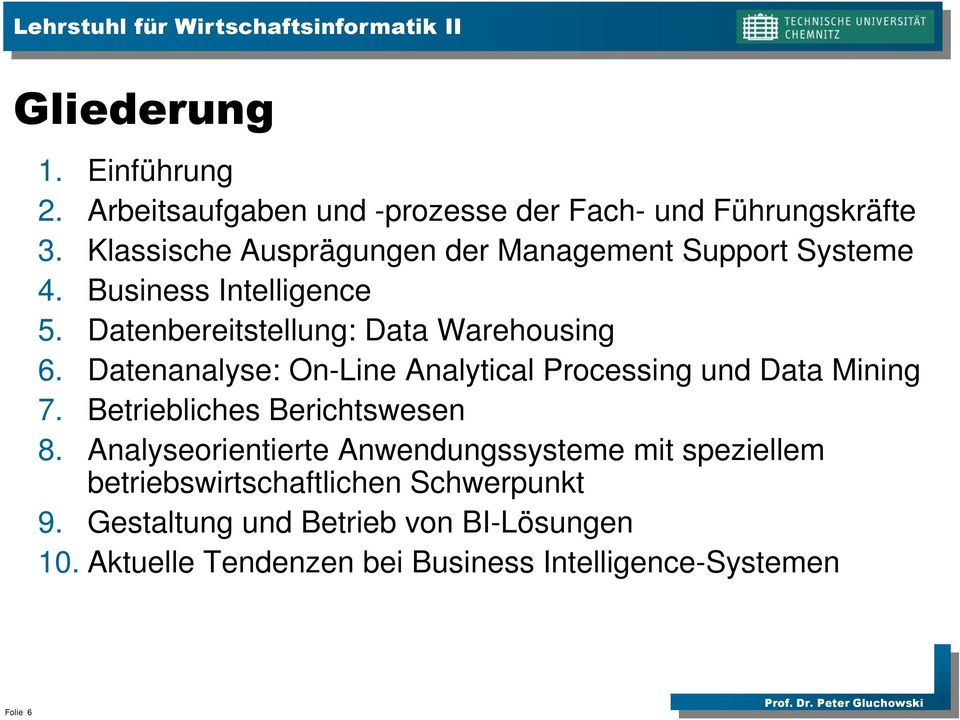Datenanalyse: On-Line Analytical Processing und Data Mining 7. Betriebliches Berichtswesen 8.