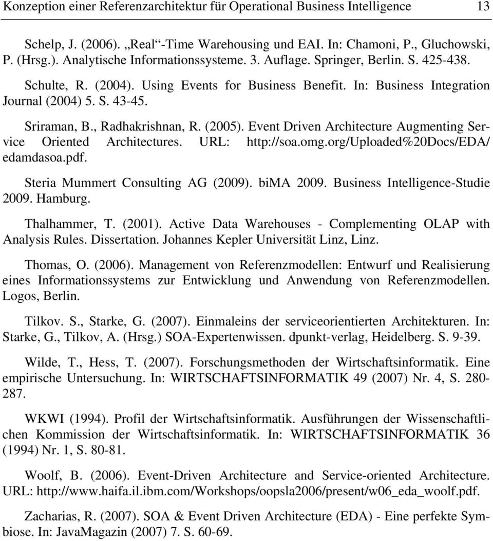 Event Driven Architecture Augmenting Service Oriented Architectures. URL: http://soa.omg.org/uploaded%20docs/eda/ edamdasoa.pdf. Steria Mummert Consulting AG (2009). bima 2009.