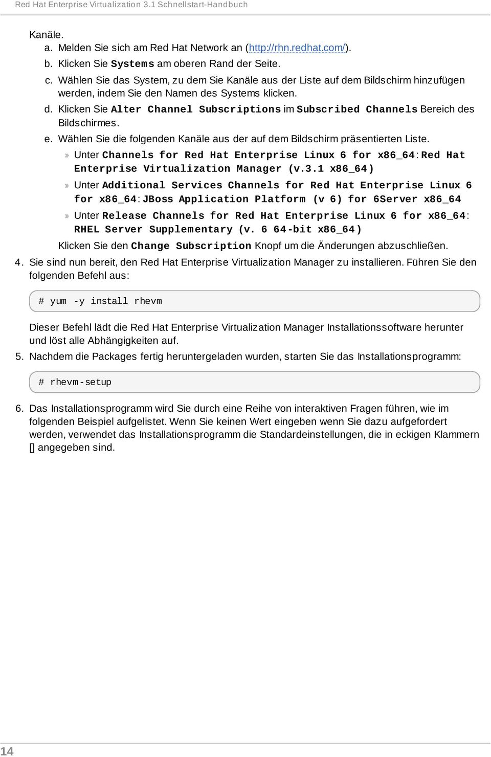 e. Wählen Sie die folgenden Kanäle aus der auf dem Bildschirm präsentierten Liste. Unter Channels for Red Hat Enterprise Linux 6 for x86_64: Red Hat Enterprise Virtualization Manager (v.3.