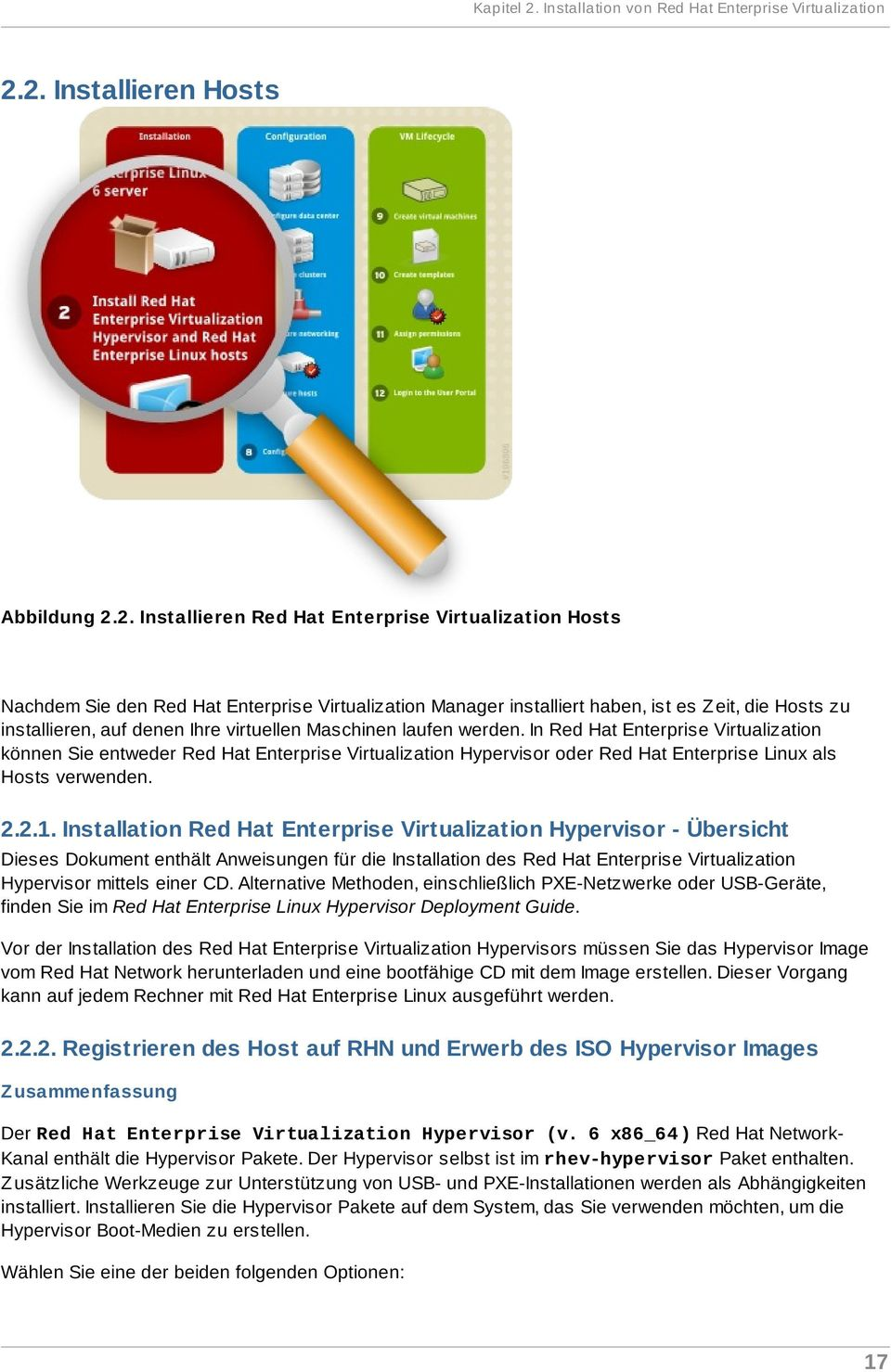 2. Installieren Hosts Abbildung 2.2. Installieren Red Hat Enterprise Virtualization Hosts Nachdem Sie den Red Hat Enterprise Virtualization Manager installiert haben, ist es Z eit, die Hosts zu