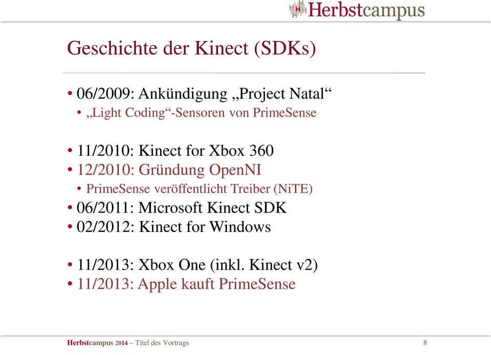 Treiber (NiTE) 06/2011: Microsoft Kinect SDK 02/2012: Kinect for Windows 11/2013: Xbox One