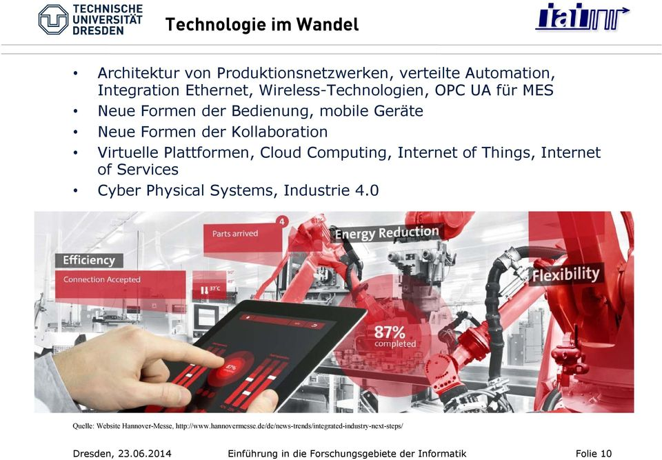 Internet of Things, Internet of Services Cyber Physical Systems, Industrie 4.0 Quelle: Website Hannover-Messe, http://www.