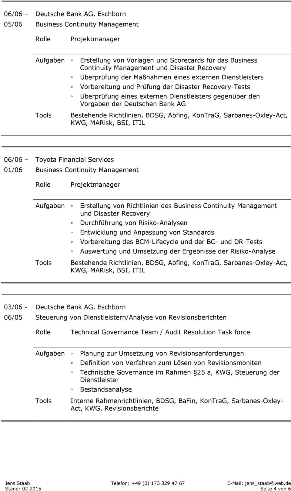 KonTraG, Sarbanes-Oxley-Act, KWG, MARisk, BSI, ITIL 06/06 01/06 Toyota Financial Services Business Continuity Management Aufgaben Erstellung von Richtlinien des Business Continuity Management und