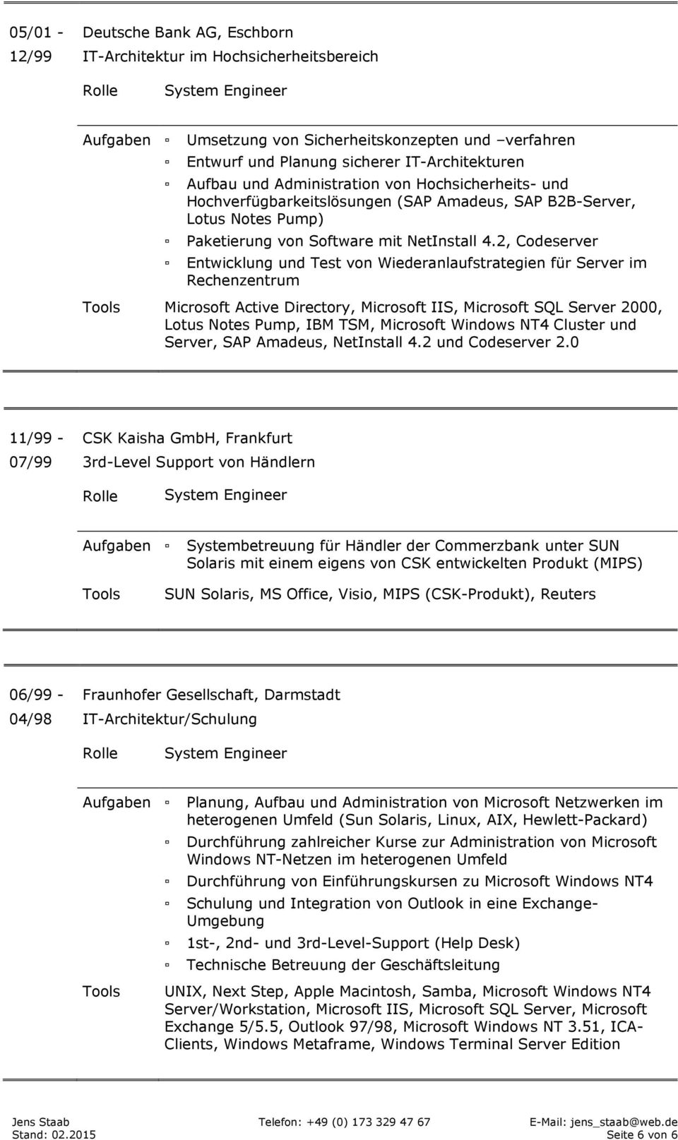 2, Codeserver Entwicklung und Test von Wiederanlaufstrategien für Server im Rechenzentrum Microsoft Active Directory, Microsoft IIS, Microsoft SQL Server 2000, Lotus Notes Pump, IBM TSM, Microsoft