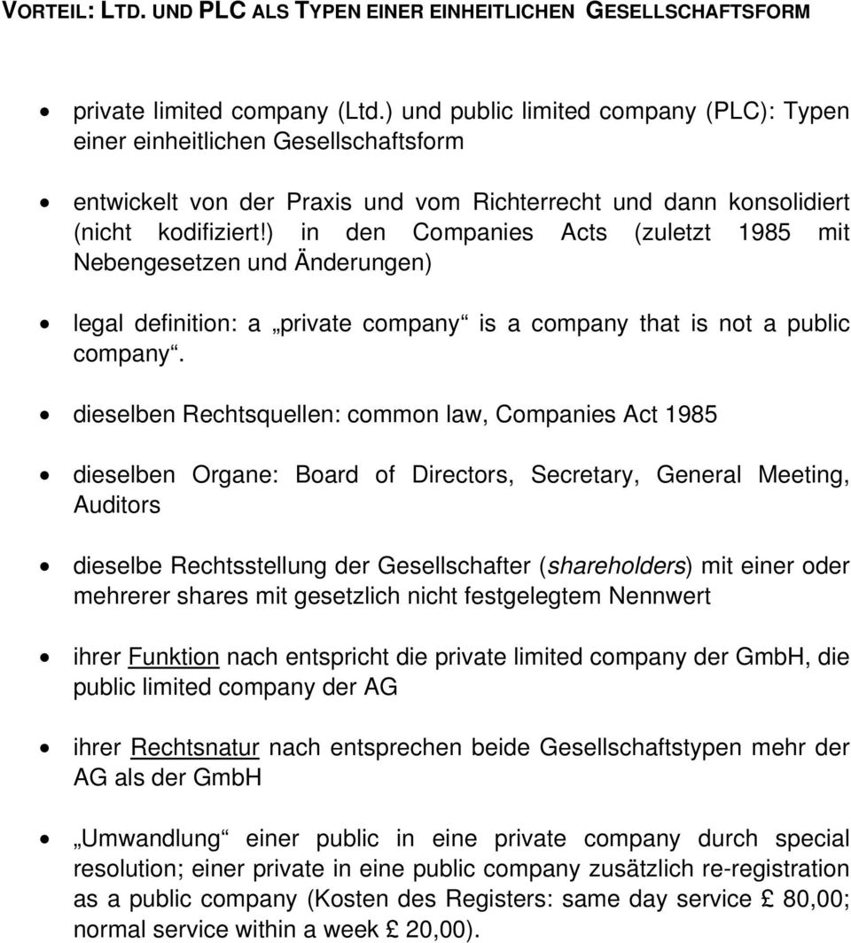 ) in den Companies Acts (zuletzt 1985 mit Nebengesetzen und Änderungen) legal definition: a private company is a company that is not a public company.