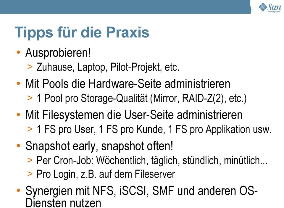 ) Mit Filesystemen die User-Seite administrieren > 1 FS pro User, 1 FS pro Kunde, 1 FS pro Applikation usw.