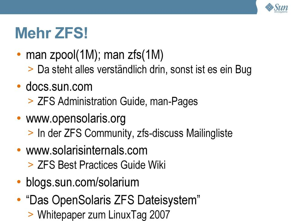 sun.com > ZFS Administration Guide, man-pages www.opensolaris.