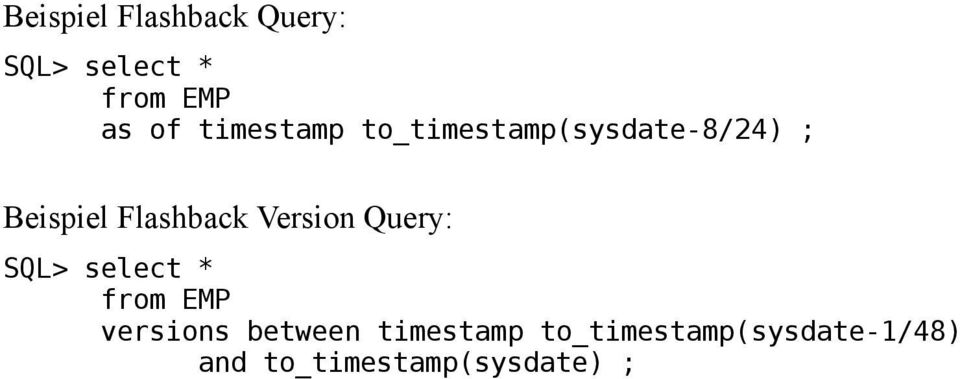 Version Query: SQL> select * from EMP versions between