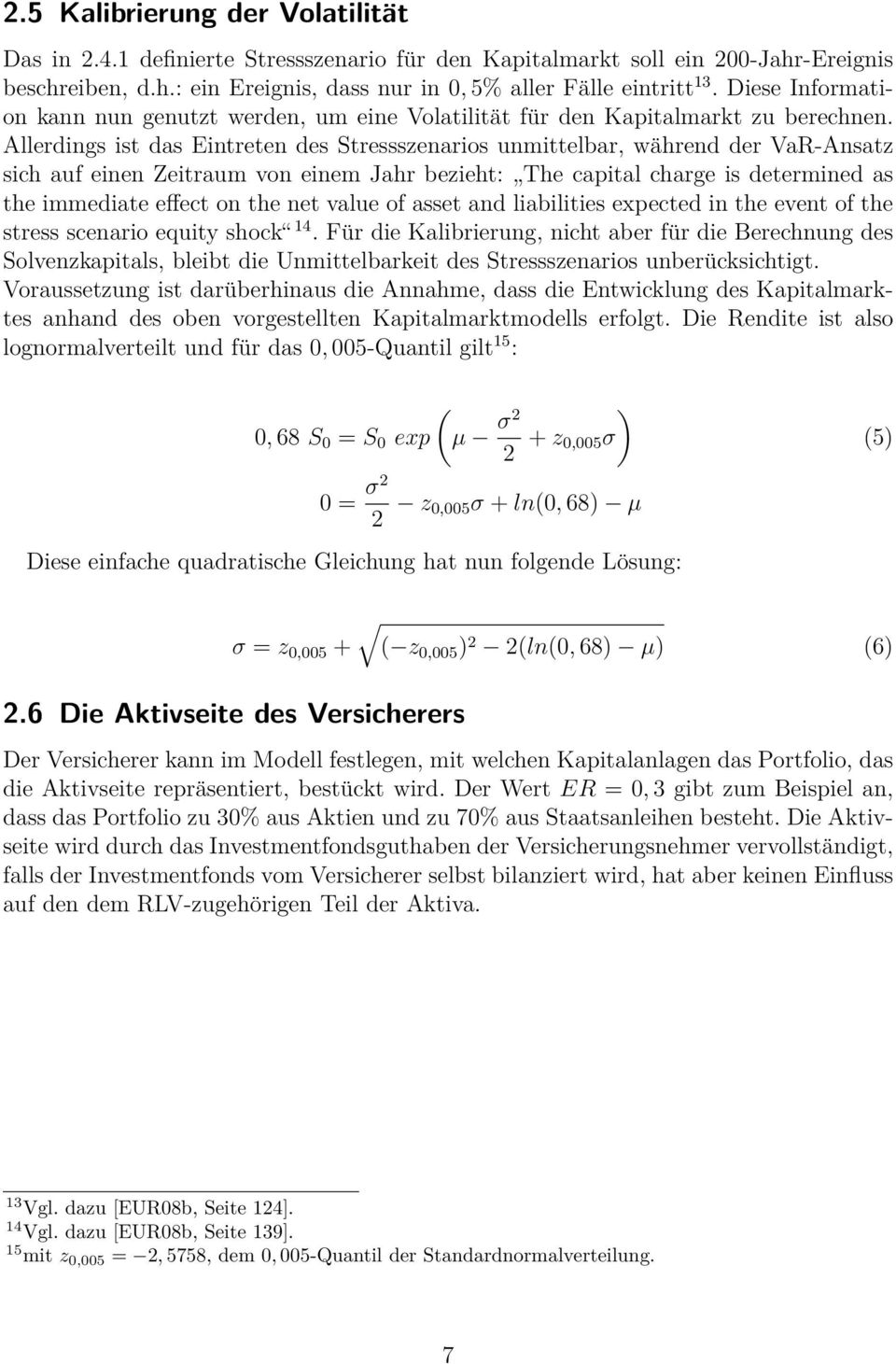 Allerdings ist das Eintreten des Stressszenarios unmittelbar, während der VaR-Ansatz sich auf einen Zeitraum von einem Jahr bezieht: The capital charge is determined as the immediate effect on the