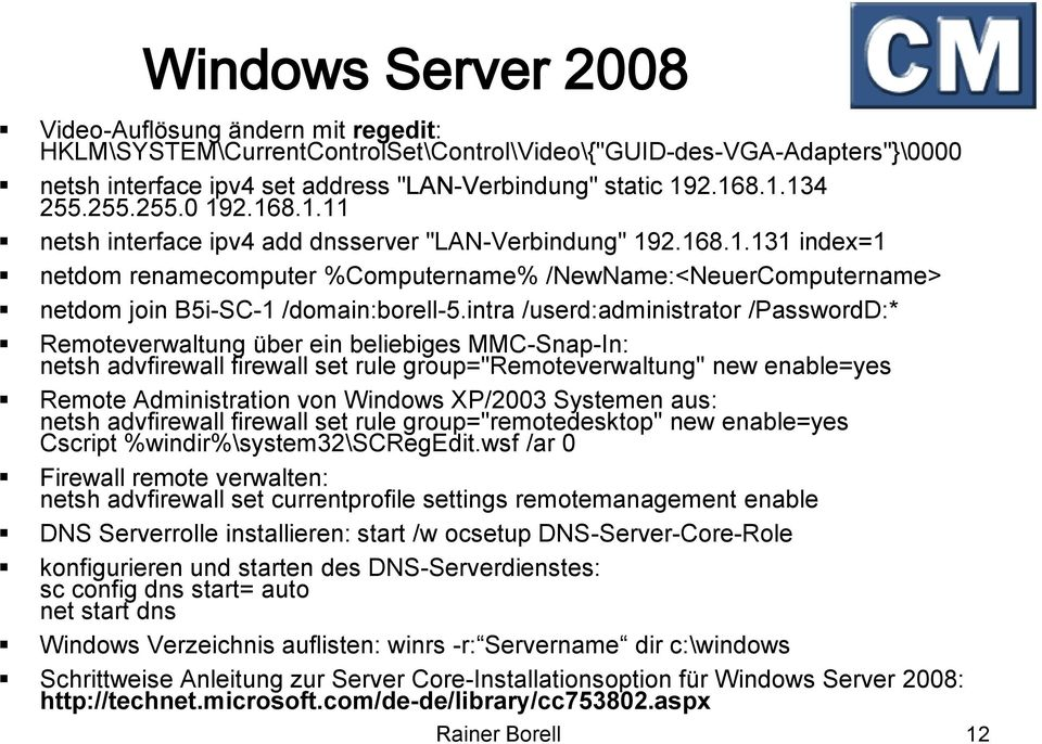 "intra /userd:administrator /PasswordD:* Remoteverwaltung über ein beliebiges MMC-Snap-In: netsh advfirewall firewall set rule group=""remoteverwaltung"" new enable=yes Remote Administration von Windows"