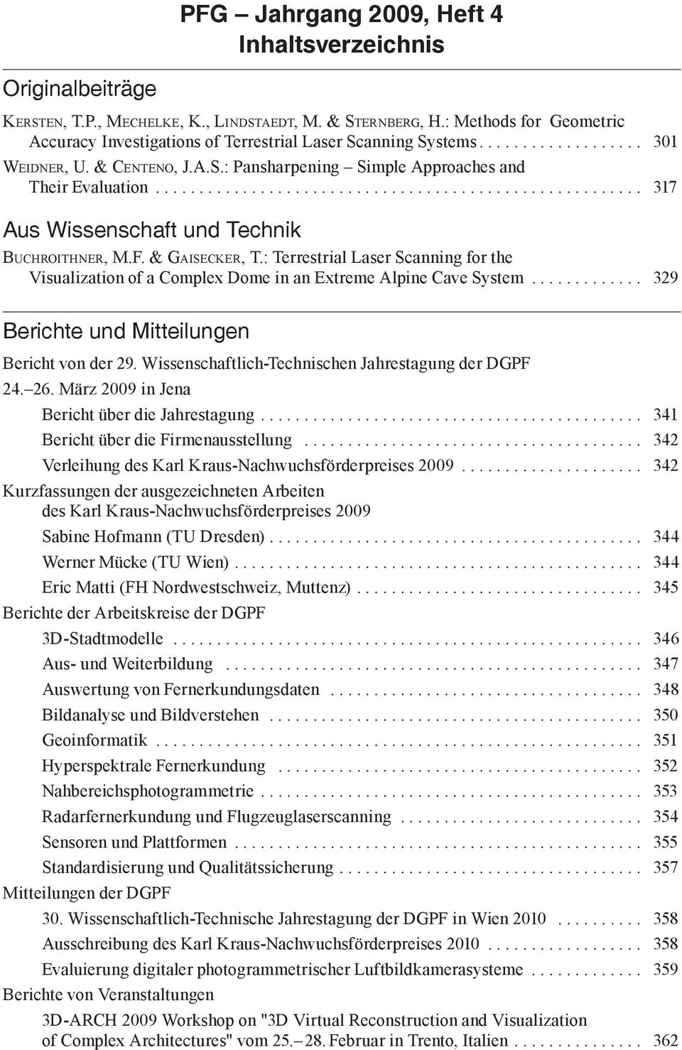 .. 317 Aus Wissenschaft und Technik buchroithner, M.F. & gaisecker, t.: Terrestrial Laser Scanning for the Visualization of a Complex Dome in an Extreme Alpine Cave System.
