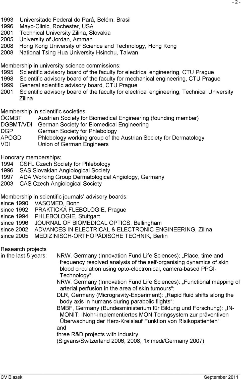 CTU Prague 1998 Scientific advisory board of the faculty for mechanical engineering, CTU Prague 1999 General scientific advisory board, CTU Prague 2001 Scientific advisory board of the faculty for