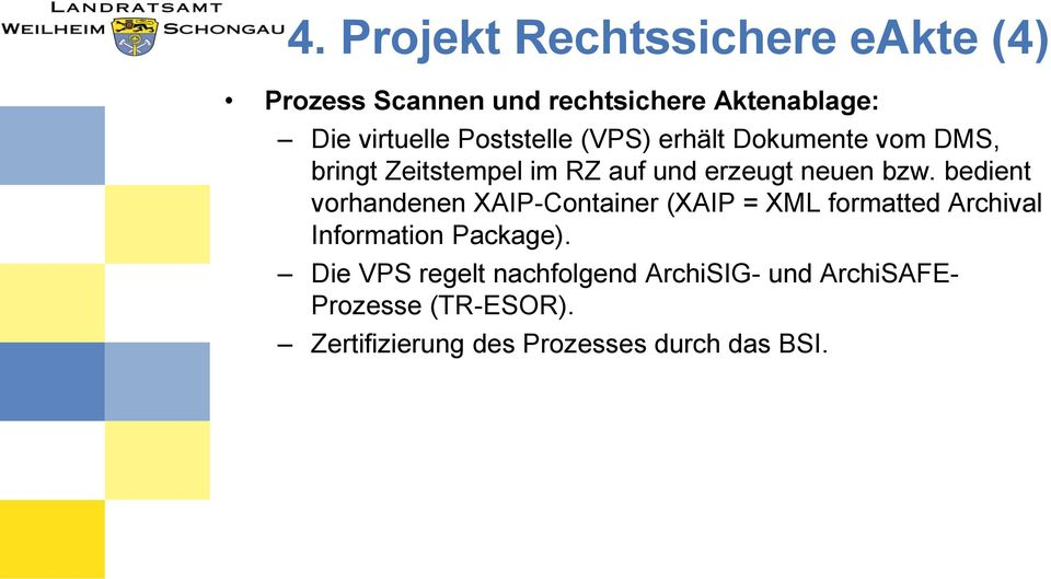 bedient vorhandenen XAIP-Container (XAIP = XML formatted Archival Information Package).