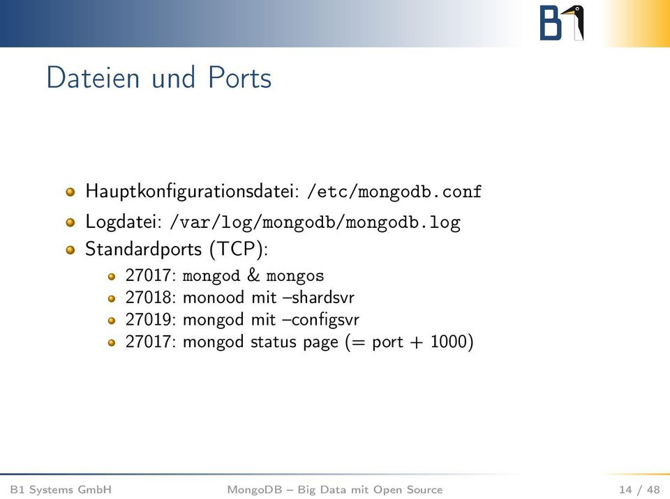 log Standardports (TCP): 27017: mongod & mongos 27018: monood mit shardsvr