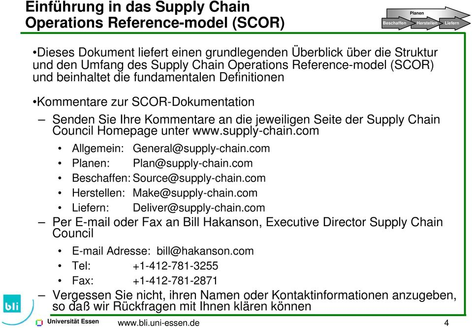 Homepage unter www.supply-chain.com Allgemein: General@supply-chain.com en: @supply-chain.com Beschaffen: Source@supply-chain.com Herstellen: Make@supply-chain.com Liefern: @supply-chain.