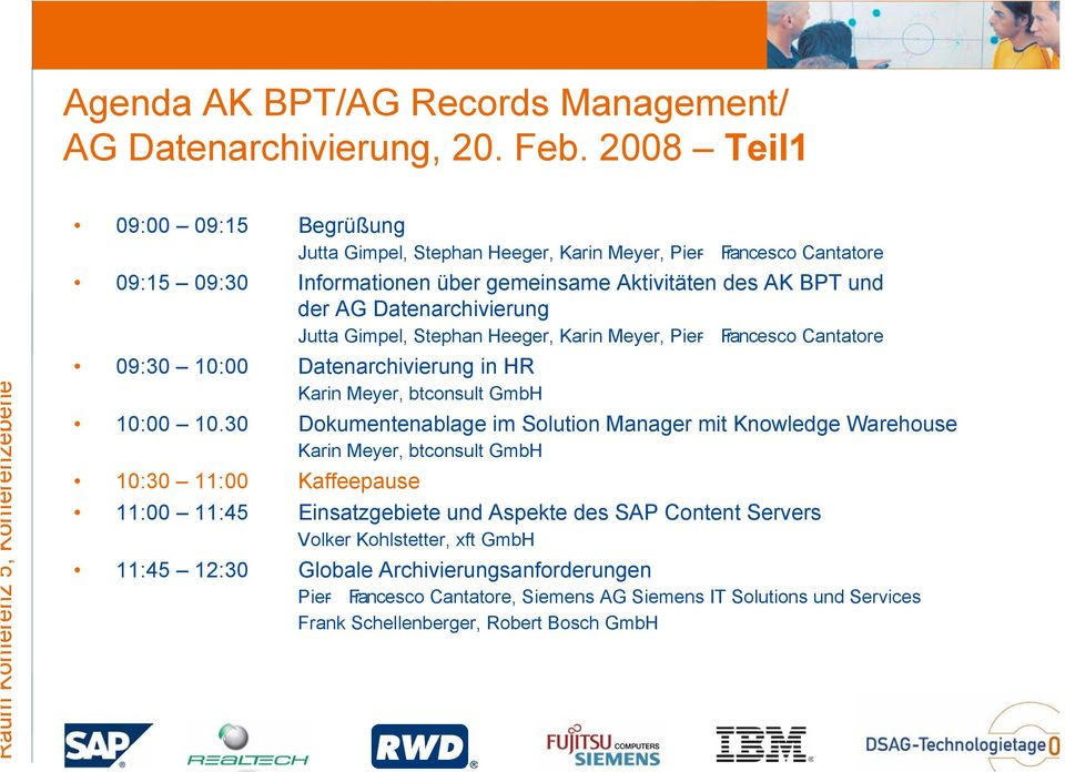 BPT und der AG Datenarchivierung Jutta Gimpel, Stephan Heeger, Karin Meyer, Pier- Francesco Cantatore 09:30 10:00 Datenarchivierung in HR Karin Meyer, btconsult GmbH 10:00 10.