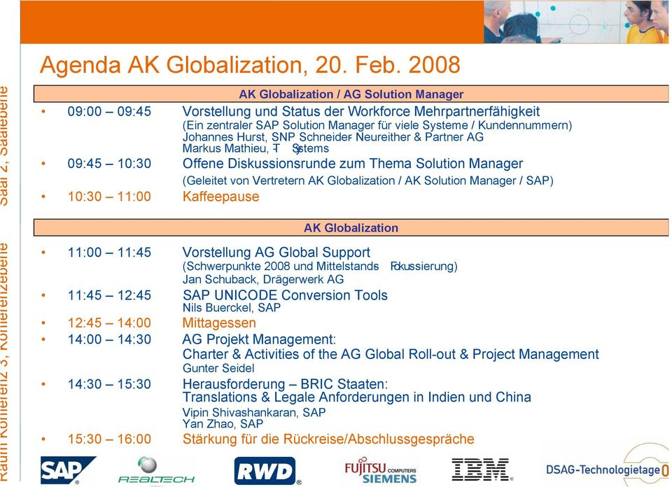 Hurst, SNP Schneider- Neureither & Partner AG Markus Mathieu, T- Systems 09:45 10:30 Offene Diskussionsrunde zum Thema Solution Manager (Geleitet von Vertretern AK Globalization / AK Solution Manager