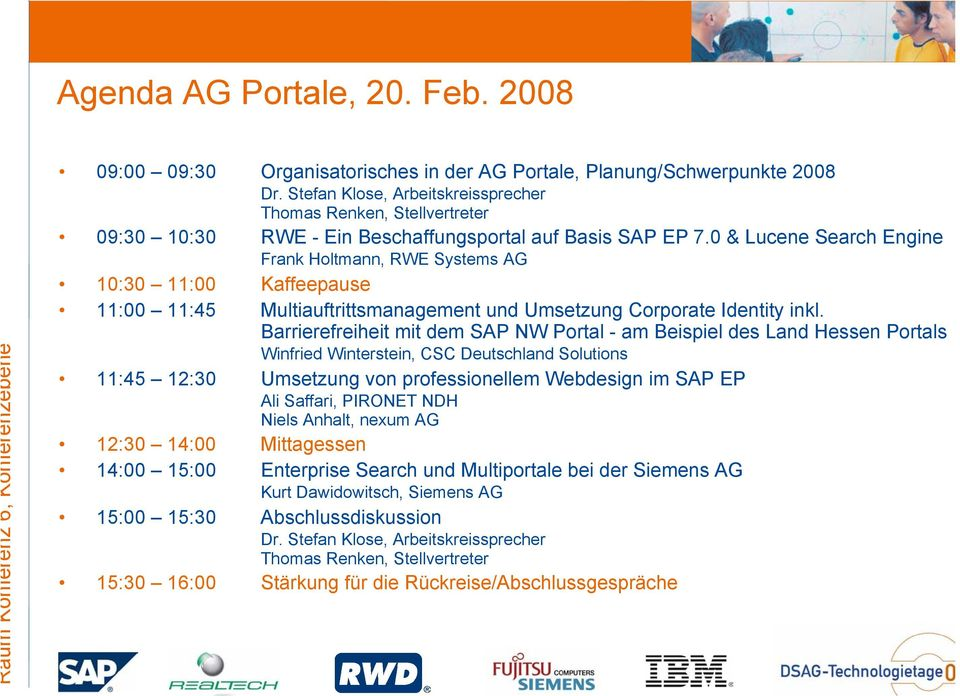 0 & Lucene Search Engine Frank Holtmann, RWE Systems AG 11:00 11:45 Multiauftrittsmanagement und Umsetzung Corporate Identity inkl.