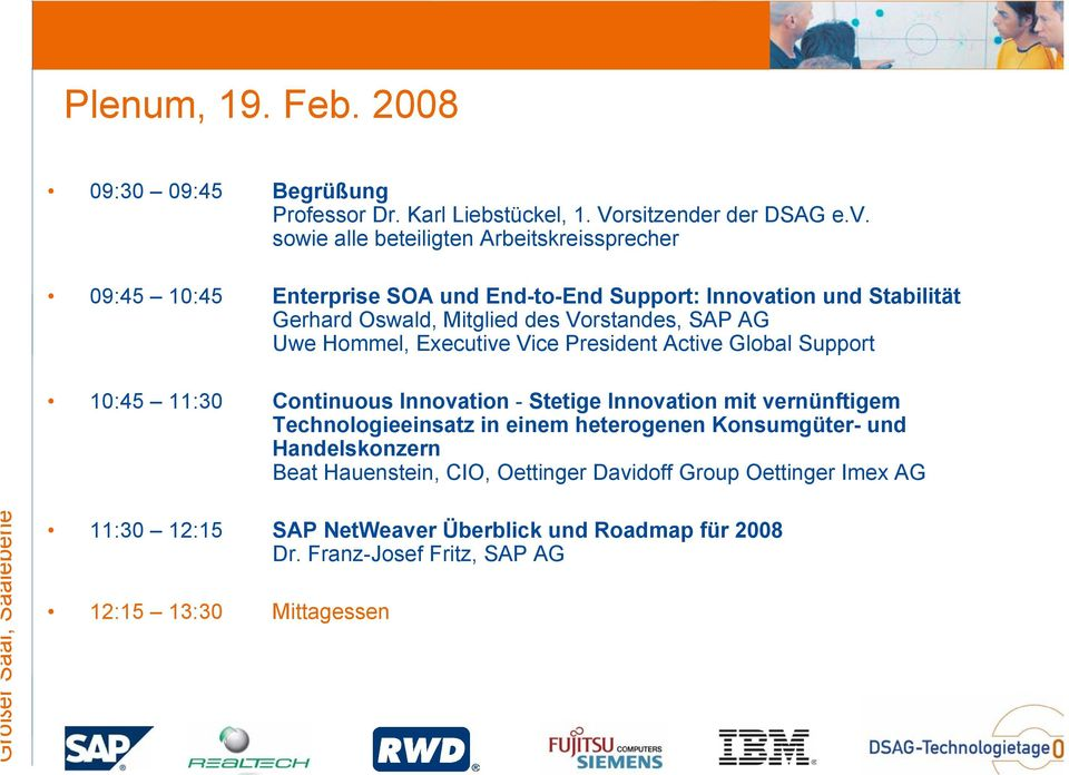 Uwe Hommel, Executive Vice President Active Global Support 10:45 11:30 Continuous Innovation - Stetige Innovation mit vernünftigem Technologieeinsatz in einem