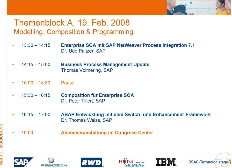 Udo Paltzer, SAP 14:15 15:00 Business Process Management Update Thomas Volmering, SAP 15:00 15:30 Pause 15:30 16:15