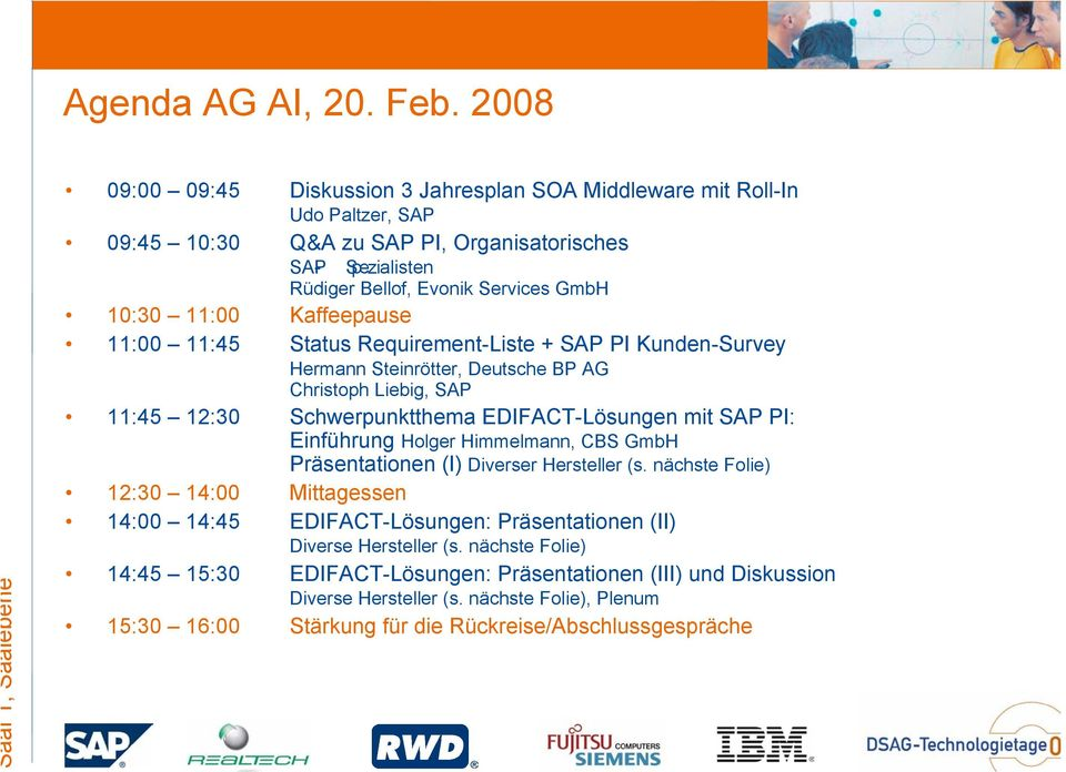 Bellof, Evonik Services GmbH 11:00 11:45 Status Requirement-Liste + SAP PI Kunden-Survey Hermann Steinrötter, Deutsche BP AG Christoph Liebig, SAP 11:45 12:30