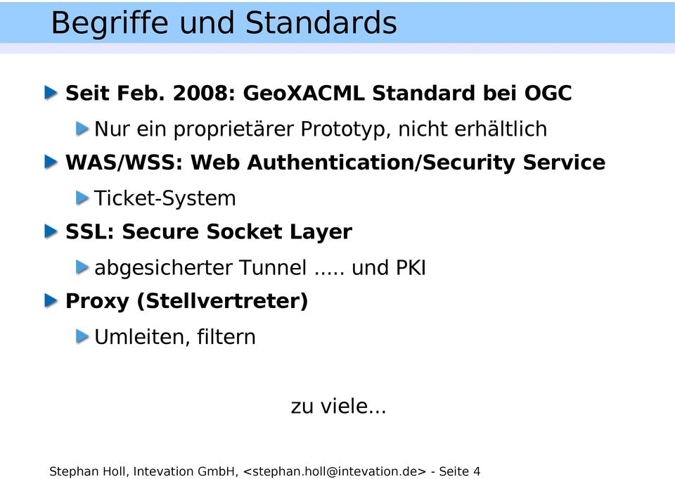 WAS/WSS: Web Authentication/Security Service Ticket-System SSL: Secure Socket Layer