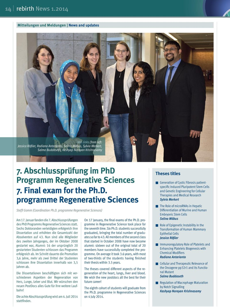 Abschlussprüfung im PhD Programm Regenerative Sciences 7. Final exam for the Ph.D. programme Regenerative Sciences Steffi Gomm (Coordination Ph.D. programme Regenerative Sciences) Am 17.