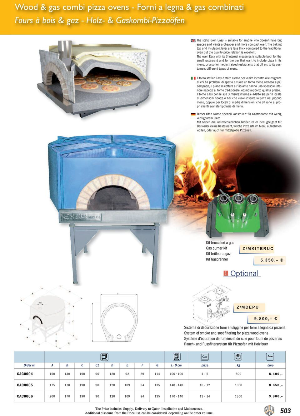 The oven Easy with its 3 internal measures is suitable both for the small restaurant and for the bar that want to include pizza in its menu, or also for medium sized restaurants that off ers to its