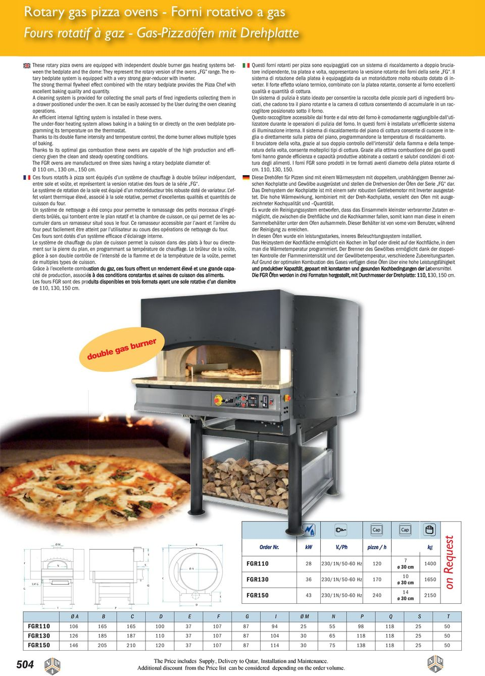 The strong thermal flywheel effect combined with the rotary bedplate provides the Pizza Chef with excellent baking quality and quantity.