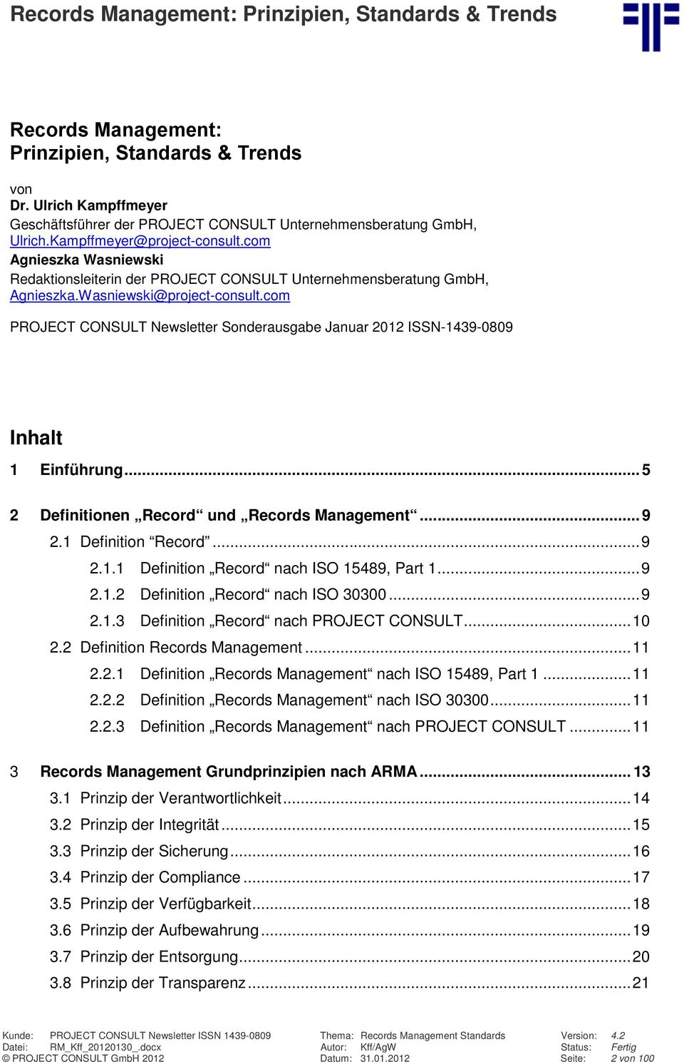 com PROJECT CONSULT Newsletter Sonderausgabe Januar 2012 ISSN-1439-0809 Inhalt 1 Einführung... 5 2 Definitionen Record und Records Management... 9 2.1 Definition Record... 9 2.1.1 Definition Record nach ISO 15489, Part 1.