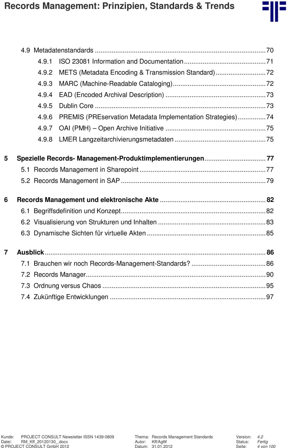 .. 75 5 Spezielle Records- Management-Produktimplementierungen... 77 5.1 Records Management in Sharepoint... 77 5.2 Records Management in SAP... 79 6 Records Management und elektronische Akte... 82 6.