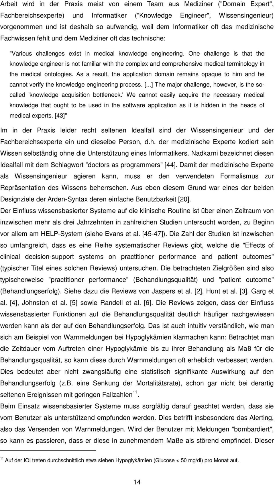 One challenge is that the knowledge engineer is not familiar with the complex and comprehensive medical terminology in the medical ontologies.
