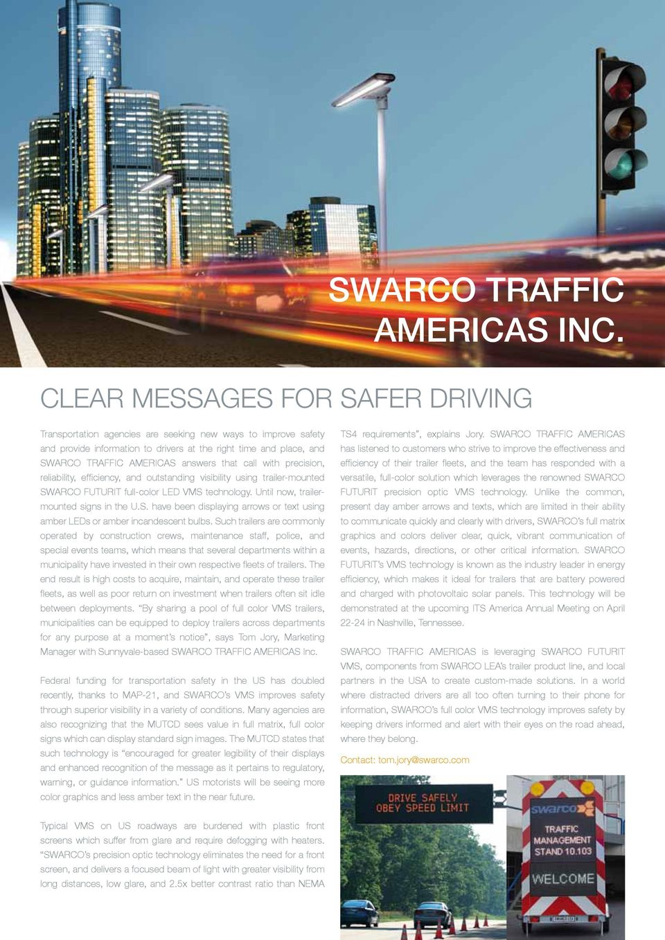 that call with precision, reliability, efficiency, and outstanding visibility using trailer-mounted SWARCO FUTURIT full-color LED VMS technology. Until now, trailermounted signs in the U.S. have been displaying arrows or text using amber LEDs or amber incandescent bulbs.