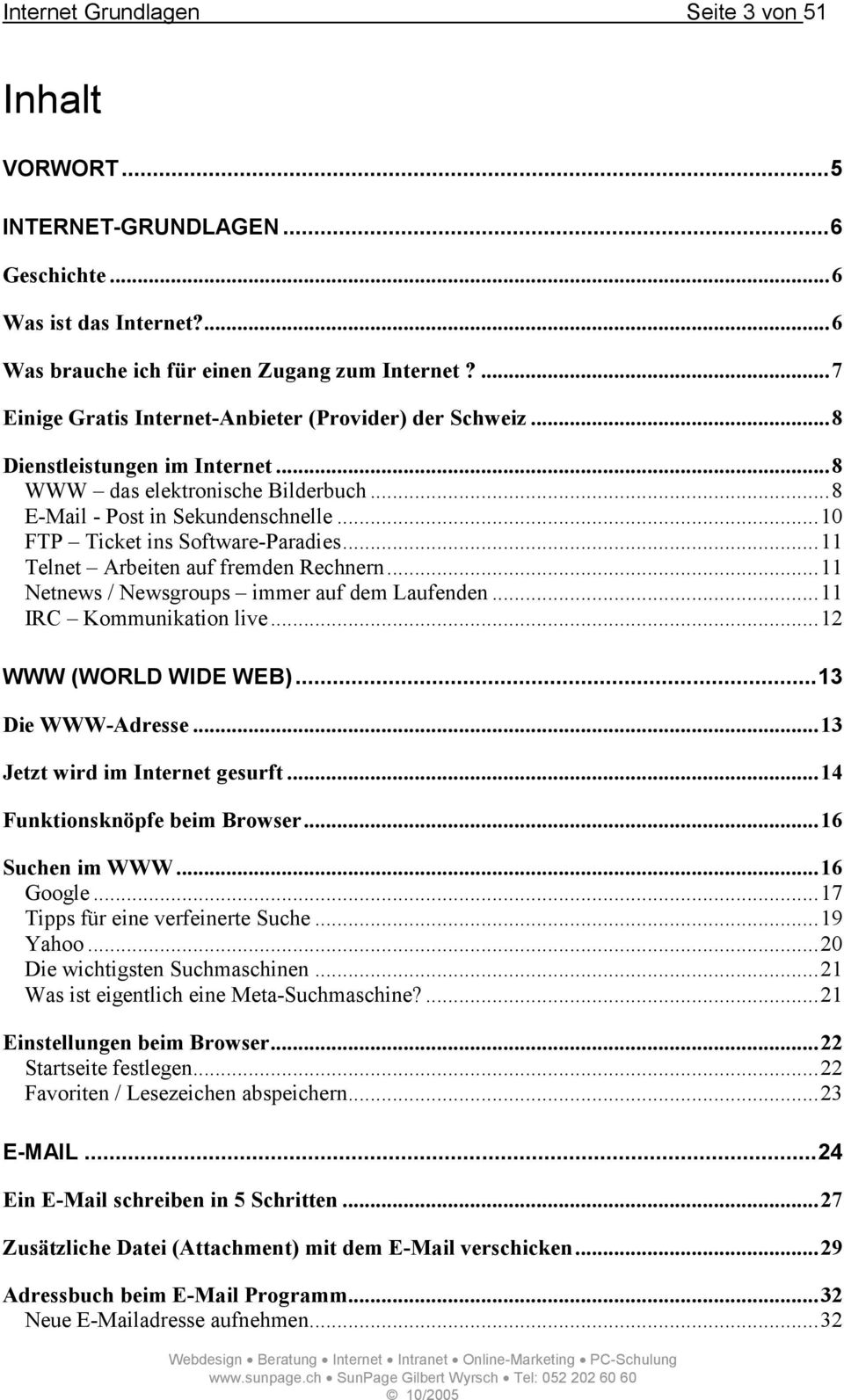 ..10 FTP Ticket ins Software-Paradies...11 Telnet Arbeiten auf fremden Rechnern...11 Netnews / Newsgroups immer auf dem Laufenden...11 IRC Kommunikation live...12 WWW (WORLD WIDE WEB).