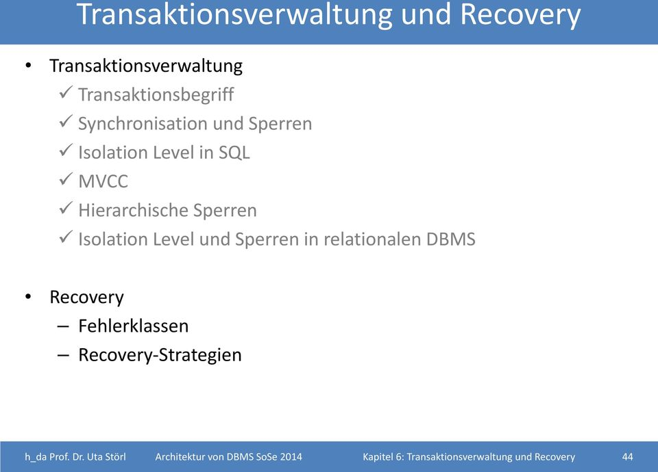 Level und Sperren in relationalen DBMS Recovery Fehlerklassen Recovery-Strategien h_da
