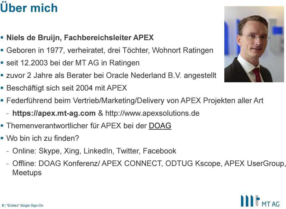 angestellt Beschäftigt sich seit 2004 mit APEX Federführend beim Vertrieb/Marketing/Delivery von APEX Projekten aller Art - https://apex.mt-ag.