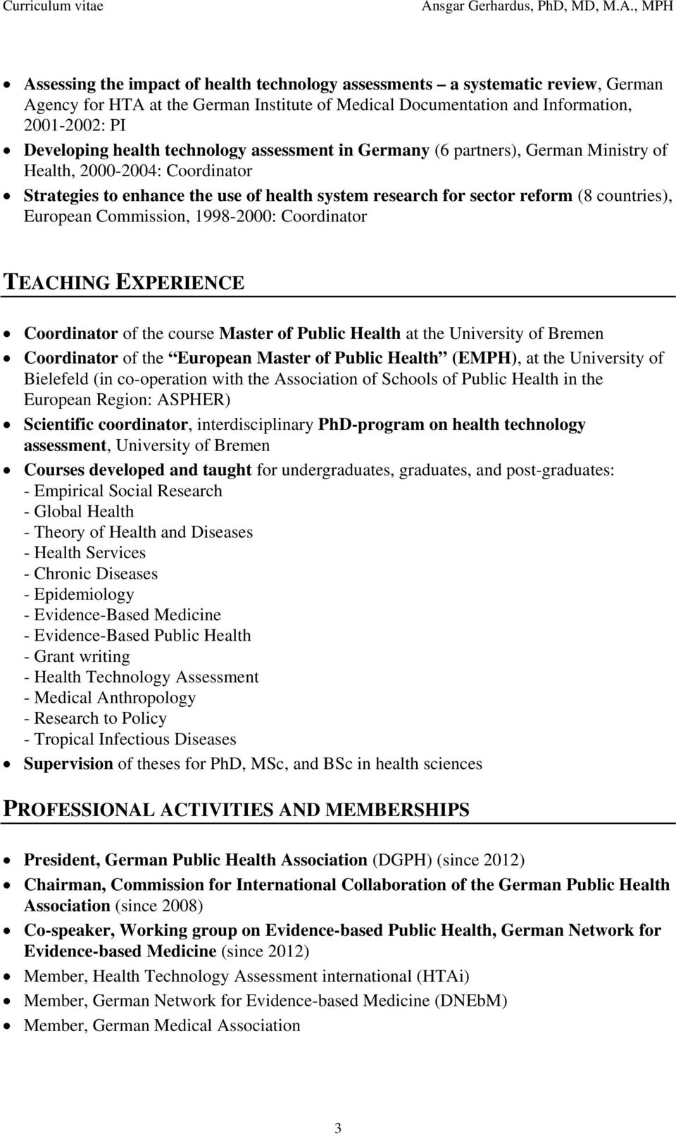 Commission, 1998-2000: Coordinator TEACHING EXPERIENCE Coordinator of the course Master of Public Health at the University of Bremen Coordinator of the European Master of Public Health (EMPH), at the