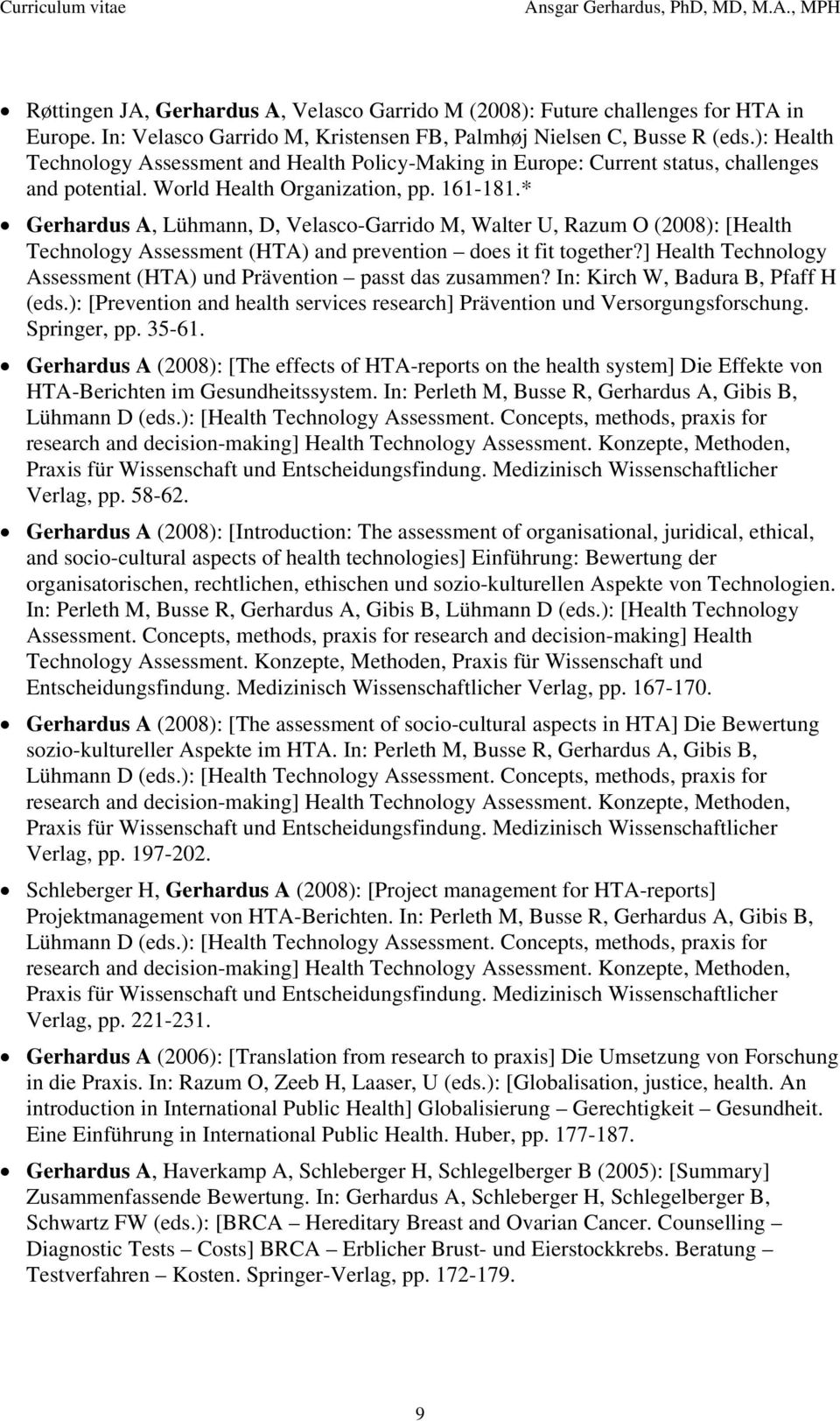 * Gerhardus A, Lühmann, D, Velasco-Garrido M, Walter U, Razum O (2008): [Health Technology Assessment (HTA) and prevention does it fit together?