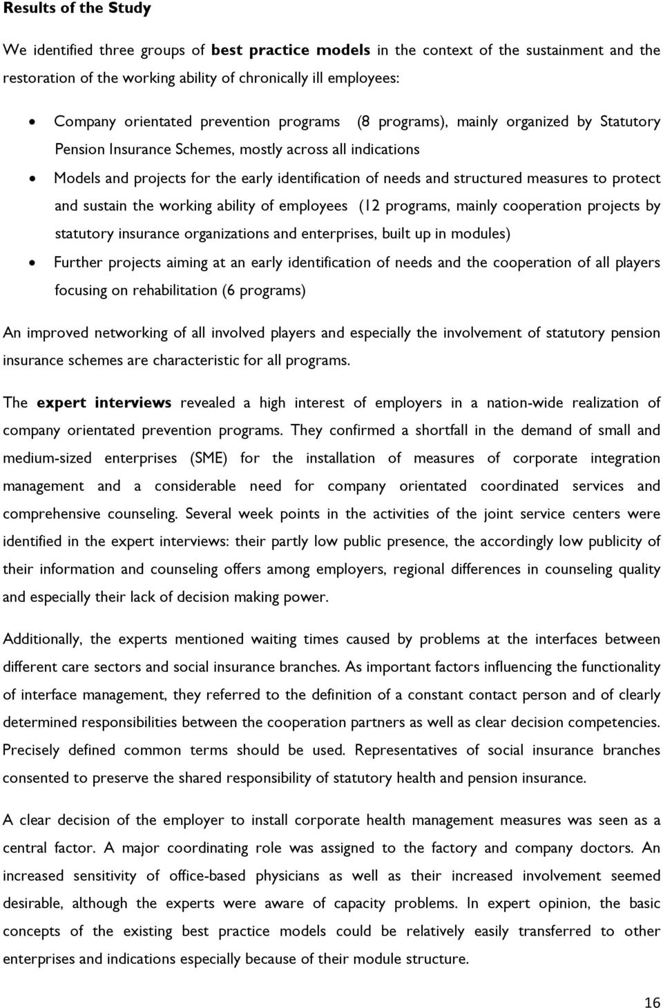 measures to protect and sustain the working ability of employees (12 programs, mainly cooperation projects by statutory insurance organizations and enterprises, built up in modules) Further projects