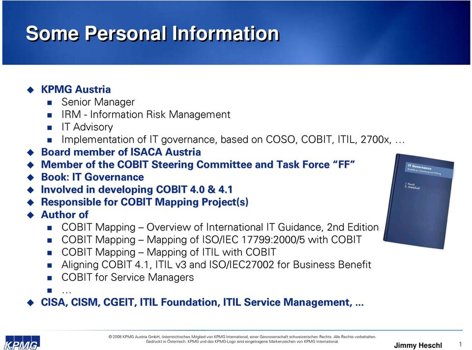 1 Responsible for COBIT Mapping Project(s) Author of COBIT Mapping Overview of International IT Guidance, 2nd Edition COBIT Mapping Mapping of ISO/IEC 17799:2000/5 with COBIT