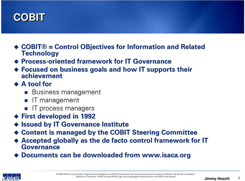 process managers First developed in 1992 Issued by IT Governance Institute Content is managed by the COBIT Steering